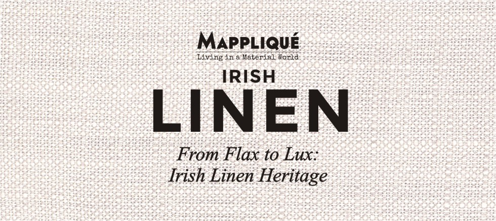 Irish Linen - From Flax to lux: Irish Linen Heritage - - Mappliqué
