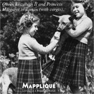 Tartan - Proudly Scottish: The Highland Fabric - Mappliqué - Queen Elizabeth II and Princess Margaret in Tartan with corgis