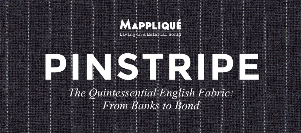 Pinstripe - The quintessential English Fabric: From Banks to Bond - Mappliqué